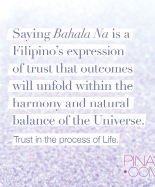 """Bahala na,"" a Filipino expression of trust that outcomes will unfold within the harmony and natural balance of the Universe. —BagongPinay"