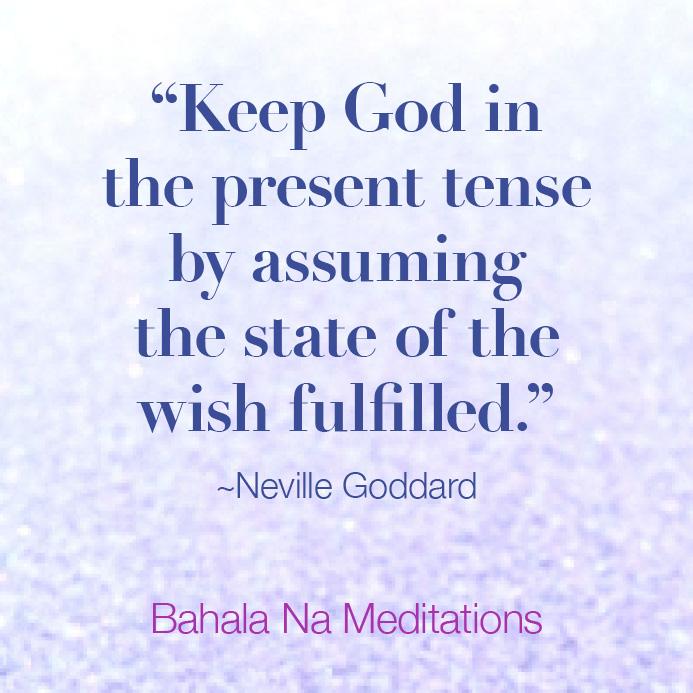 Keep God In the Present Tense, Neville Goddard. Bahala Na