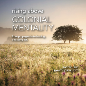 rising above colonial mentality. from propaganda to healing. a reading list. ---newfilipina.com