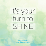 It's your turn to shine!