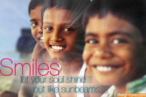 Smiles let your soul shine out like sunbeams. lifelightlove.com