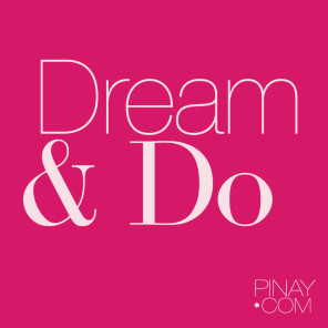 Dream & Do. bagongpinay for Pinay.com