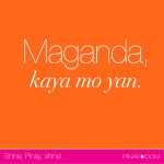 Maganda, kaya mo yan. (Beautiful, you can do hard things.) bagongpinay.com
