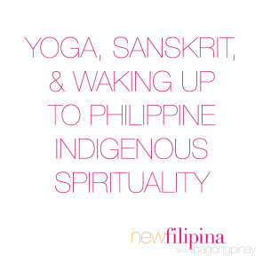 Yoga, Sanskrit, and waking up to Philippine indigenous spirituality - BagongPinay
